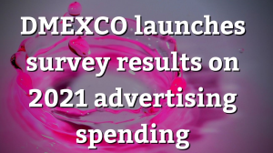 DMEXCO launches survey results on 2021 advertising spending