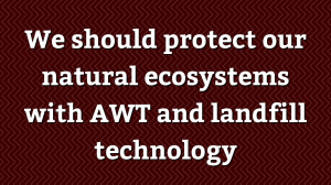 We should protect our natural ecosystems with AWT and landfill technology