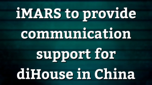 iMARS to provide communication support for diHouse in China