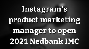 Instagram's product marketing manager to open 2021 Nedbank IMC