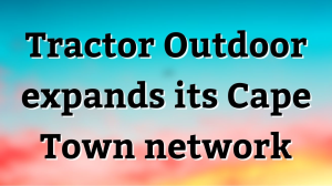 Tractor Outdoor expands its Cape Town network