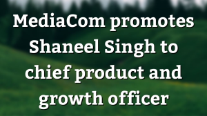 MediaCom promotes Shaneel Singh to chief product and growth officer