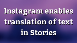 Instagram enables translation of text in Stories