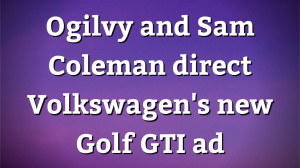 Ogilvy and Sam Coleman direct Volkswagen's new Golf GTI ad