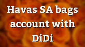 Havas SA bags account with DiDi