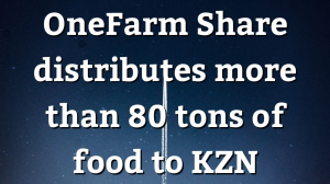 OneFarm Share distributes more than 80 tons of food to KZN