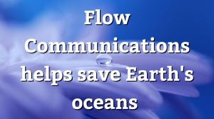 Flow Communications helps save Earth's oceans
