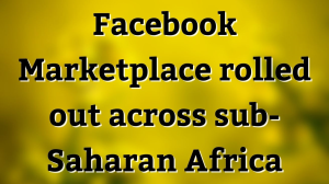 Facebook Marketplace rolled out across sub-Saharan Africa