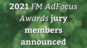 2021 <i>FM AdFocus Awards</i> jury members announced