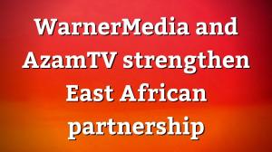 WarnerMedia and AzamTV strengthen East African partnership