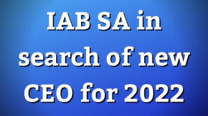 IAB SA in search of new CEO for 2022