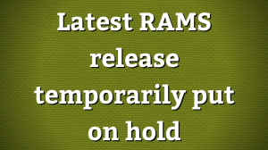 Latest RAMS release temporarily put on hold