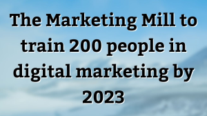 The Marketing Mill to train 200 people in digital marketing by 2023