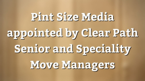 Pint Size Media appointed by Clear Path Senior and Speciality Move Managers