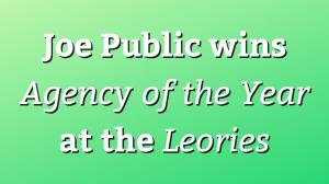 Joe Public wins <i>Agency of the Year</i> at the <i>Leories</i>